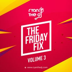 Ryan the DJ - The Friday Fix Vol. 03