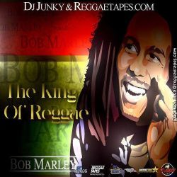 DJJUNKY - BOB MARLEY - THE KING OF REGGAE MIXTAPE - IG @IAMDJJUNKY