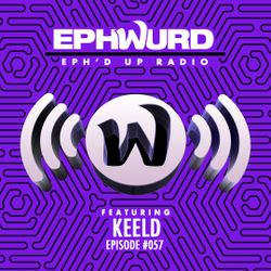 Ephwurd Presents Eph'd Up Radio Episode #057 (KEELD GUEST MIX)