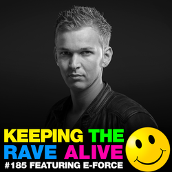 Keeping The Rave Alive Episode 185 featuring E-Force