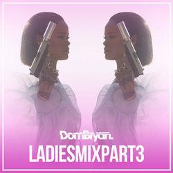 Ladies Mix (Part 3) - Follow @DJDOMBRYAN