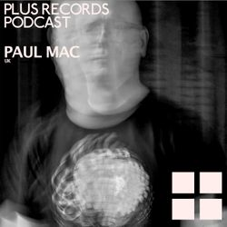 067: Paul Mac(UK) DJ Mix / Guest Mix for Plus Records Exclusive