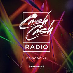 Cash Cash Radio episode 42
