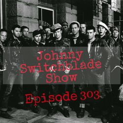 The Johnny Switchblade Show #303