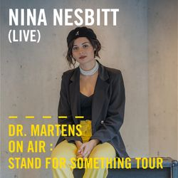 Nina Nesbitt (Live) | Dr. Martens On Air: Stand For Something Tour