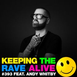 Keeping The Rave Alive Episode 393 feat. Andy Whitby