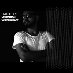 Dialectics 015 with Echo Daft Guest Mix - Yin Edition