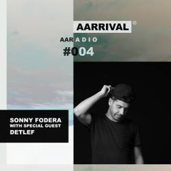 Sonny Fodera Presents AARRIVAL Radio Episode 4 Featuring DETLEF