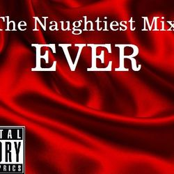 The Naughtiest Mix EVER