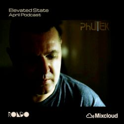Phutek - Elevated State - April Podcast