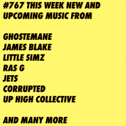 #767 NEW GHOSTEMANE | LITTLE SIMZ | RAS G | JETS | JAMES BLAKE | CORRUPTED | UP HIGH COLLECTIVE ...