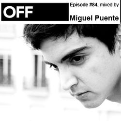 OFF Recordings Podcast Episode #84, mixed by Miguel Puente