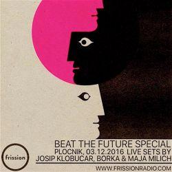 BEAT THE FUTURE SPECIAL #81 w/ Josip Klobucar, Borka, Maja Milich