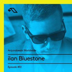 Anjunabeats Worldwide 492 with ilan Bluestone