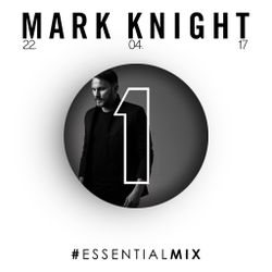 Mark Knight - Essential Mix - 22nd April 2017