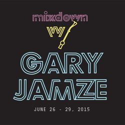 Mixdown With Gary Jamze June 26 - 29, 2015
