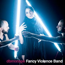 dbmixtape Fancy Violence Band