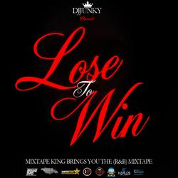 DJJUNKY - LOSE TO WIN (R&B) MIXTAPE (WWW.DJJUNKY.BLOGSPOT.COM)