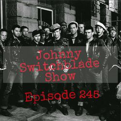 The Johnny Switchblade Show #245