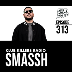 Club Killers Radio #313 - Smassh