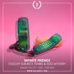 Infinite Friends w/Edd Mystery, Touchy Subject & Tehbis 19/11/17