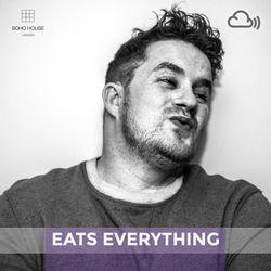 SOHO HOUSE MUSIC / 005: EATS EVERYTHING
