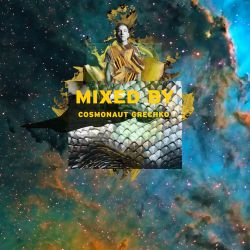 MIXED BY Cosmonaut Grechko