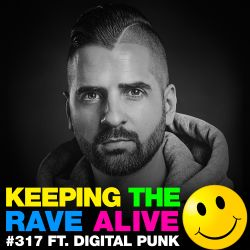 Keeping The Rave Alive Episode 317 featuring Digital Punk