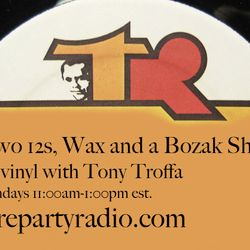 Two 12s. Wax and a Bozak Show all vinyl with Tony Troffa 8-21-16 edition