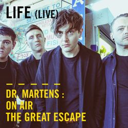 Life (Live) | Dr. Martens On Air: The Great Escape