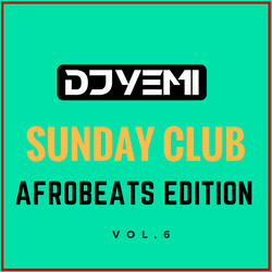 DJYEMI - Sunday Club Vol.6 (Afrobeats Edition) @DJ_YEMI