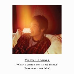 """Cheval Sombre – """"When Summer was in my Heart"""" (Fractured Air Guest Mix)"""