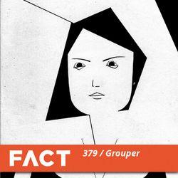 FACT mix 379 - Grouper (Apr '13)