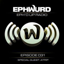 Ephwurd Presents Eph'd Up Radio Episode #031 (ATRIP GUEST MIX)