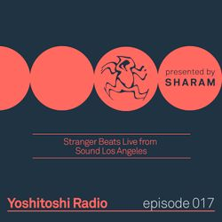 Yoshitoshi Radio 017 - Stranger Beats Live From Sound Los Angeles