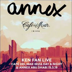 Ken Fan Live @ Annex Abu Dhabi 15.3.19 - Café del Mar Ibiza Day & Night Event (Day Mix)