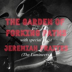 The Garden of Forking Paths - 1x04 with Jeremiah Fraites (The Lumineers)