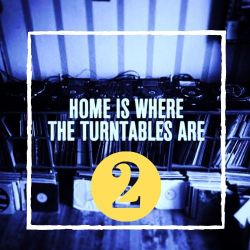 HOME IS WHERE THE TURNTABLES ARE Vol. 2