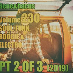 Rene&Bacus - Volume 230 SOUL, FUNK, BOOGIE & ELECTRO PT 2 OF 3 (SEP 2019)