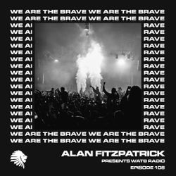 We Are The Brave Radio 108 (Alan Fitzpatrick @ The Klan)