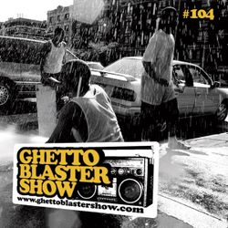 GHETTOBLASTERSHOW #104 (june 30/12)