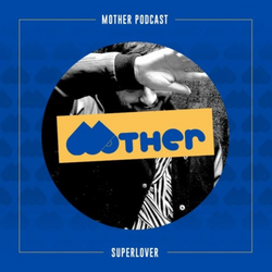MOTHER Podcast #35 mixed by SUPERLOVER (from 2016)