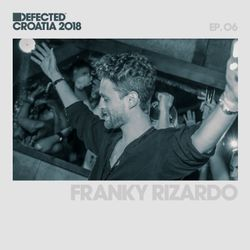 Defected Croatia Sessions - Franky Rizardo Ep.06