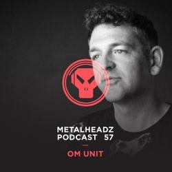 Metalheadz Podcast 57 - Om Unit