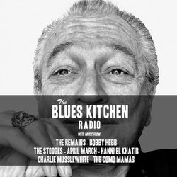 THE BLUES KITCHEN RADIO: 24 MARCH 2014