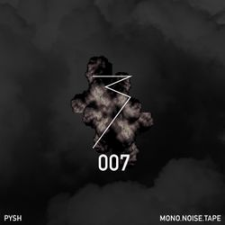 MONO.NOISE.TAPE 007 by Pysh