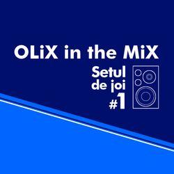 OLiX in the Mix - Setul de joi #1