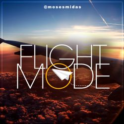 Ep59 Flight Mode @MosesMidas - DECEMBER PARTY MODE