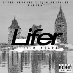 Lifer Apparel & DJ GlibStylez Presents... Lifer the Mixtape