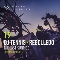 Dj Tennis x Rebolledo - Mayan Warrior - The Final Sunrise - Burning Man 2016